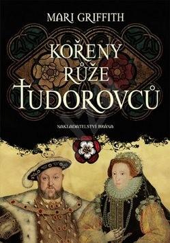 Kořeny růže Tudorovců - Mari Griffithová