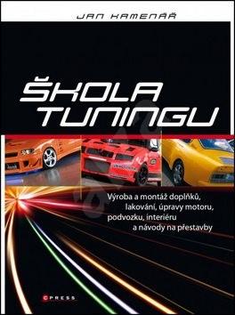 Škola tuningu: Výroba a montáž doplňků, lakování, úpravy motoru, podvozku - Jan Kamenář