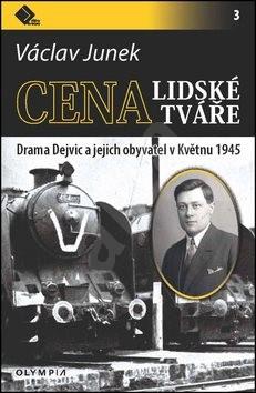 Cena lidské tváře: Drama Dejvic a jejich obyvatel vKvětnu 1945 - Václav Junek