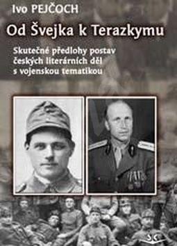 Od Švejka k Terazkymu: Skutečné předlohy postav českých literárních děl s vojenskou tematikou - Ivo Pejčoch