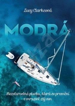 Modrá: Bezstarostná plavba, která se promění v mrazivě zlý sen - Lucy Clarkeová