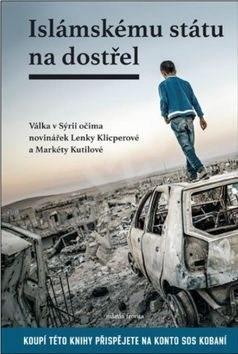 Islámskému státu na dostřel I.: Válka v Sýrii očima novinářek Lenky Klicperové a Markéty Kutilové - Lenka Klicperová; Markéta Kutilová