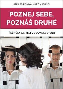 Poznej sebe, poznáš druhé: Řeč těla a mysli v souvislostech - Martin Jelínek; Jitka Pořízková
