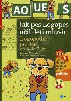 Jak pes Logopes učil děti mluvit: Logopedie pro děti od 4 do 7 let, předškoláci - Ivana Novotná