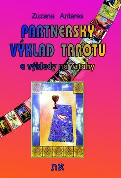 Partnerský výklad tarotu: a vykládání na vztahy - Zuzana Antares