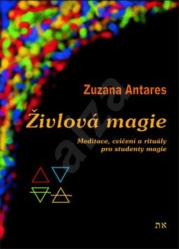Živlová magie: Cvičení a rituály pro studenty magie - Zuzana Antares