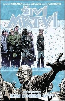 Živí mrtví Kým chceme být: Díl patnáctý - Robert Kirkman