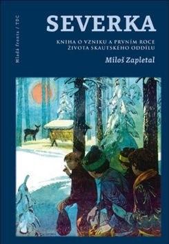 Severka: Kniha o vzniku a prvním roce života skautského oddílu - Miloš Zapletal
