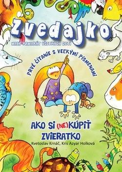 Zvedajko Ako si (ne)kúpiť zvieratko: Prvé čítanie s veľkými písmenami - Kvetoslav Krnáč