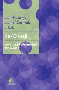 Na/O kraji: Kraje a jejich představitelé 2000–2013 - Dan Ryšavý; Daniel Čermák
