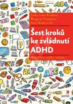 Šest kroků ke zvládnutí ADHD: Manuál pro rodiče i učitele - Cathy Laver-Bradbury; Margaret Thompson; Anne Weeks