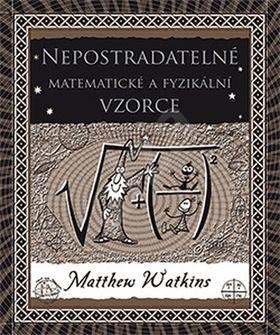Nepostradatelné matematické a fyzikální vzorce - Matthew Watkins