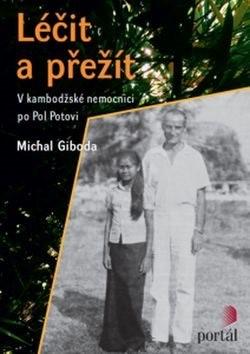 Léčit a přežít: V kambodžské nemocnici po Pol Potovi - Michal Giboda