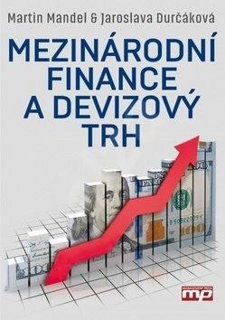 Mezinárodní finance a devizový trh - Martin Mandel; Jaroslava Durčáková