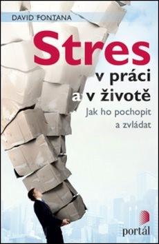 Stres v práci a v životě: Jak ho pochopit a zvládat - David Fontana