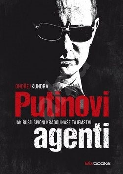 Putinovi agenti: Jak ruští špioni kradou tajemství - Ondřej Kundra