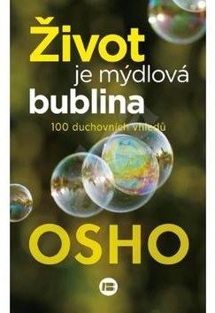Život je mýdlová bublina: 100 duchovních vhledů - Osho