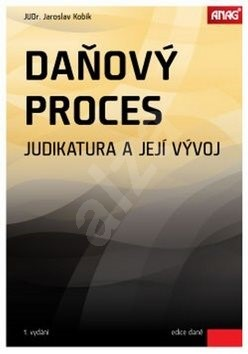 Daňový proces: Judikatura a její vývoj - Jaroslav Kobík