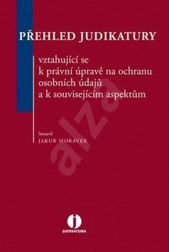 Přehled judikatury vztahující se k právní úpravě na ochranu osobních údajů a k s - Jakub Morávek