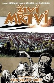 Živí mrtví Ten velký svět: Díl šestnáctý - Robert Kirkman