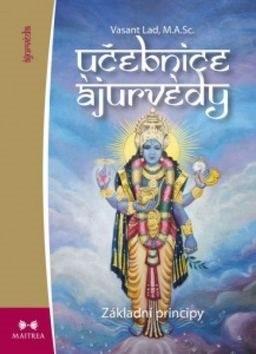 Učebnice ájurvédy I.: Základní principy - Vasant Lad