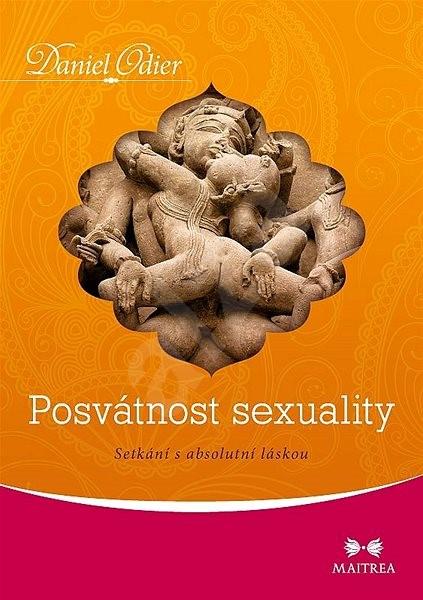 Posvátnost sexuality: Setkání s absolutní láskou - Daniel Odier