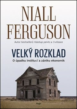 Velký rozklad: úpadku institucí a zániku ekonomik - Niall Ferguson