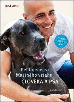 Pět tajemství šťastného vztahu člověka a psa: Proslulý zaříkáváč psů - José Arce