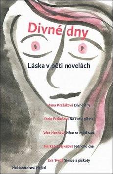 Divné dny: Láska v pěti novelách - Etela Farkašová; Markéta Hejkalová; Věra Nosková