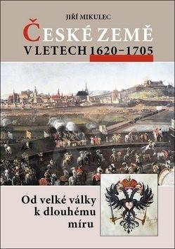 České země v letech 1620–1705: Od velké války k dlouhodobému míru - Jiří Mikulec