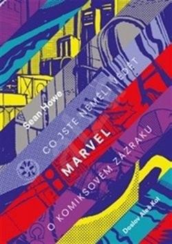 Marvel: Co jste neměli vědět o komiksovém zázraku - Sean Howe