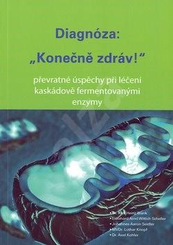 """Diagnóza: """"Konečně zdráv!"""": Převratné úspěchy při léčení kaskádově fermentovanými enzymy - Karl-Heinz Blank"""