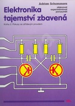 Elektronika tajemství zbavená: Kniha 2: Pokusy se střídavým proudem - Adrian Schommers