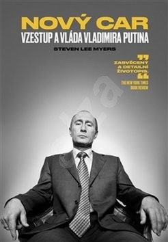 Nový car Vzestup a vláda Vladimira Putina - Steven Lee Myers