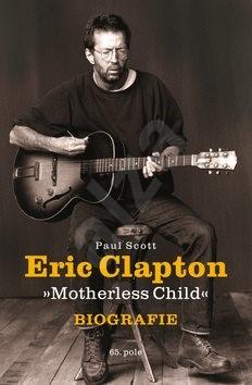 Eric Clapton: Motherless Child - Paul Scott