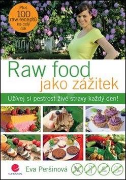 Raw food jako zážitek: Užívej si pestrost živé stravy každý den! - Eva Peršinová