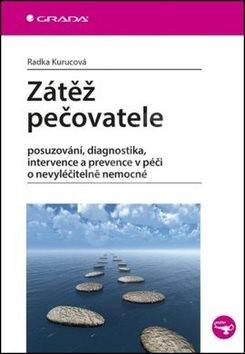 Zátěž pečovatele: posuzování, diagnostika, intervence a prevence v péči o nevyléčitelně nemocné - Radka Kurucová