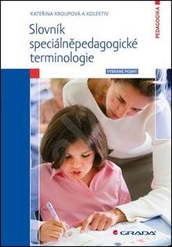 Slovník speciálněpedagogické terminologie: Pro Vybrané pojmy a učitele - Kateřina Stejskalová