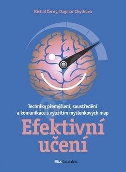 Efektivní učení: Techniky přemýšlení, soustředění a komunikace s využitím myšlenkových map - Michal Černý; Dagmar Chytková