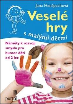 Veselé hry s malými dětmi: Náměty k rozvoji smyslu pro humor dětí - Jana Hanšpachová