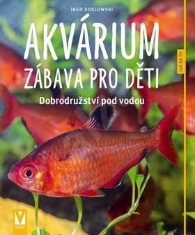 Akvárium zábava pro děti: Dobrodružství pod vodou - Ingo Koslowski