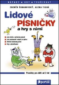 Lidové písničky a hry s nimi: Zpěvník pro děti od 3 let - Zdeněk Šimanovský; Alena Tichá