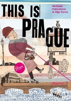 This is Prague: To je Praha - Olga Černá