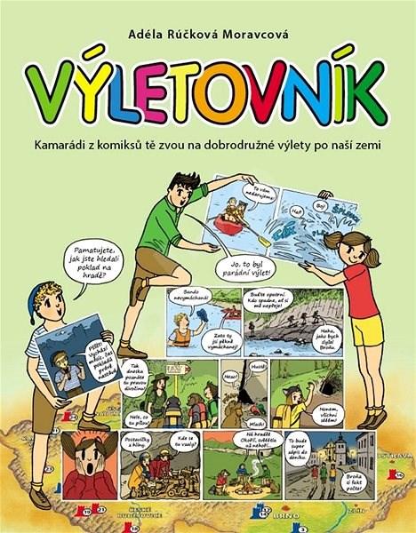 Výletovník: Kamarádi z komiksů tě zvou na dobrodružné výlety po naší zemi - Adéla Rúčková Moravcová
