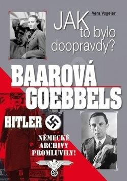 Jak to bylo doopravdy? Baarová Goebbels Hitler: Německé archivy promluvily! - Vera Vogeler