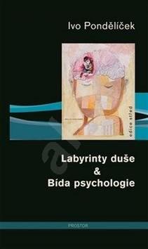 Labyrinty duše & Bída psychologie - Ivo Pondělíček