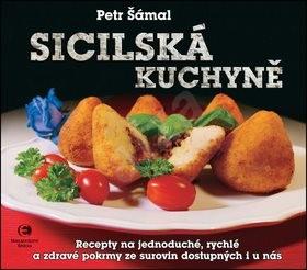 Sicilská kuchyně: Recepty na jednoduché, rychlé a zdravé pokrmy ze surovin dostupných i u nás - Petr Šámal