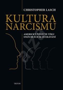 Kultura narcismu: Americký život ve věku snižujících se očekávání - Christopher Lasch