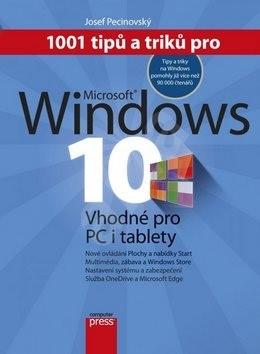 1001 tipů a triků pro Microsoft Windows 10: Vhodné pro PC i tablety - Josef Pecinovský