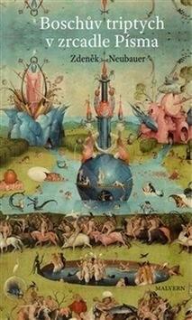 """Boschův triptych v zrcadle Písma: """"Zahrada pozemských rozkoší"""", nebo """"Třetí den stvoření? - Zdeněk Neubauer"""